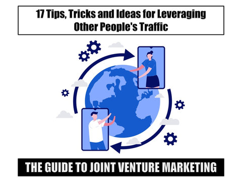 The Guide to Joint Venture Marketing: 17 Tips, Tricks and Ideas for Leveraging Other People's Traffic