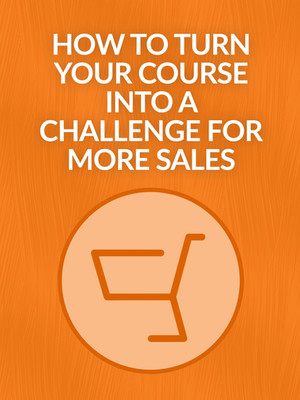 How to Turn Your Course Into A Challenge For More Sales