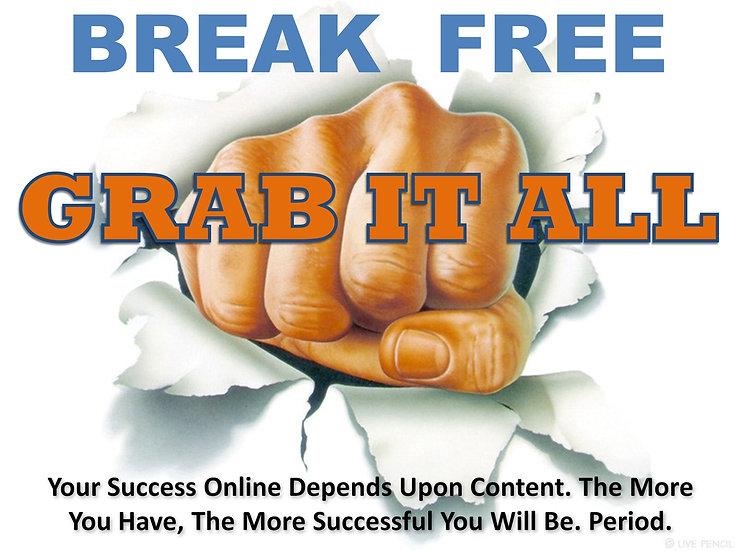 BREAK FREE - GRAB IT ALL!