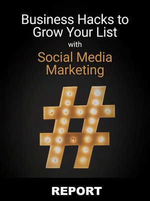 Business Hacks to Grow Your List with Social Media Marketing