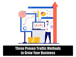 Three Proven Traffic Methods to Grow Your Business