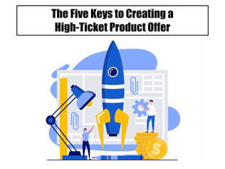 The Five Keys to Creating a High-Ticket Product Offer