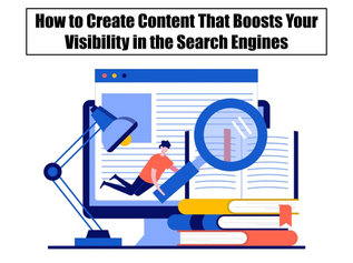 How to Create Content That Boosts Your Visibility in the Search Engines
