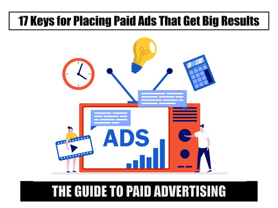 The Guide to Paid Advertising: 17 Keys for Placing Paid Ads That Get Big Results