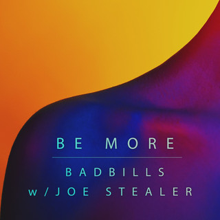 BadBills - Be More w/ Joe Stealer