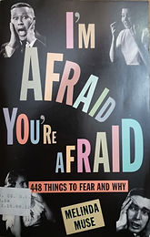 Im afraid you're afraid: 448 things to fear and why