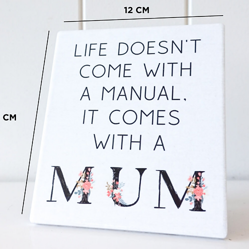 """""""Life comes with a Mum""""standing plaque"""