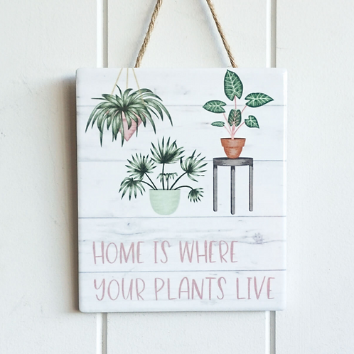 """""""Home is where your plants live""""Wall hanging plaque"""