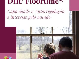 DIR/FLOORTIME- Capacidade 1: Autorregulação e interesse pelo mundo