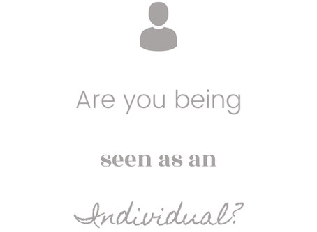 Are you being seen as an individual?