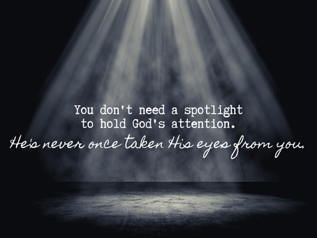 You Don't Need a Spotlight to Hold God's Attention