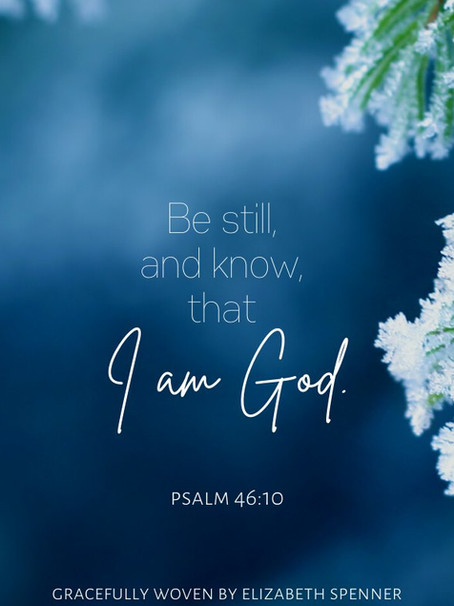 """""""Be Still, and Know that I am God"""""""
