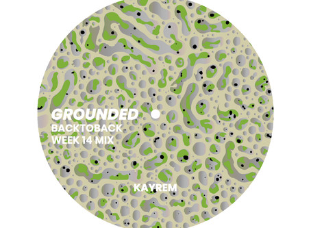 GROUNDED: KAYREM [WEEK 14 MIX]