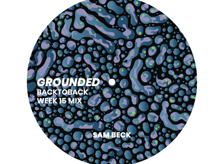 GROUNDED: SAM BECK [WEEK 15 MIX]
