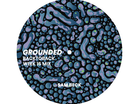 GROUNDED: SAM BECK [WEEK 15 MIX]