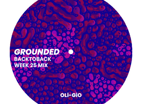 GROUNDED: OLi-GiO [WEEK 25 MIX]