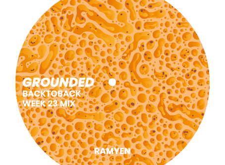 GROUNDED: RAMYEN [WEEK 23 MIX]