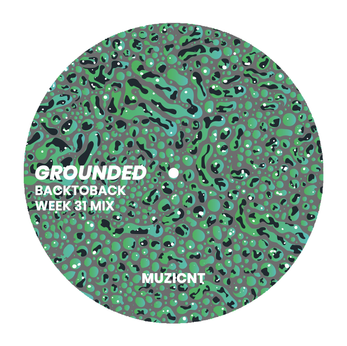 GROUNDED: MUZICNT [WEEK 31 MIX]