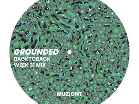 GROUNDED: MUZICNT [WEEK 31 MIX]
