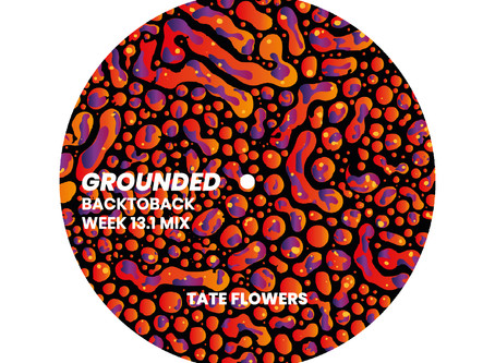 GROUNDED: TATE FLOWERS [WEEK 13.1 MIX]