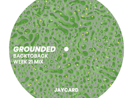 GROUNDED: JAYCARD [WEEK 21 MIX]