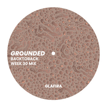 GROUNDED: GLAFIRA [WEEK 30 MIX]