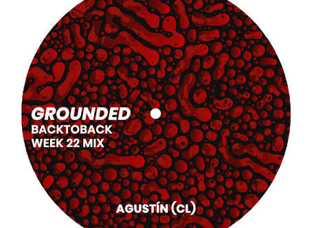 GROUNDED: AGUSTÍN (CL) [WEEK 22 MIX]