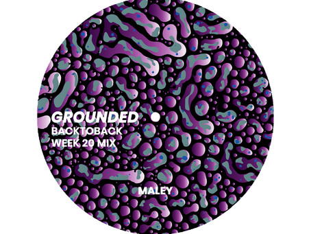 GROUNDED: MALEY [WEEK 20 MIX]