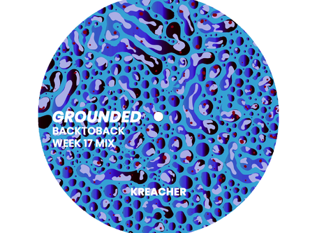 GROUNDED: KREACHER [WEEK 17 MIX]