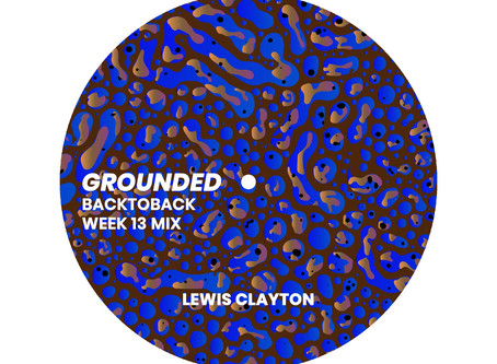 GROUNDED: LEWIS CLAYTON [WEEK 13 MIX]