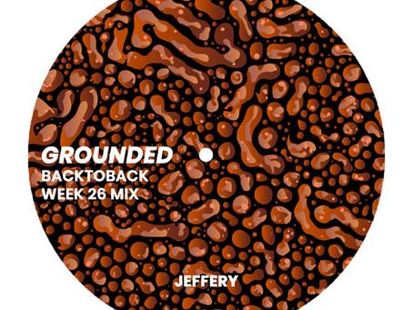GROUNDED: JEFFERY [WEEK 26 MIX]