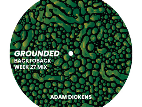 GROUNDED: ADAM DICKENS [WEEK 27 MIX]
