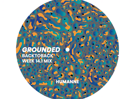GROUNDED: HUMANNE [WEEK 14.1 MIX]