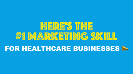 The # 1 Marketing Skill For Healthcare Businesses.