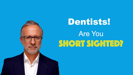 Dental Practices! Are you short sighted?