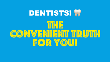 Dentists! The Convenient Truth For You!