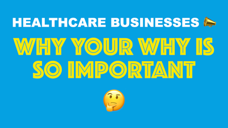 Healthcare Businesses. Why Your Why Is So Important.