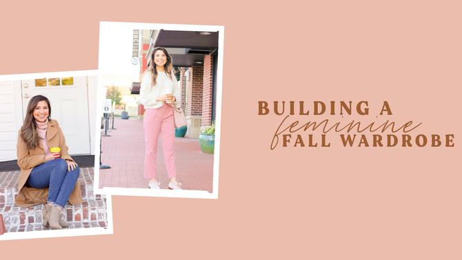 Building a Feminine Fall Wardrobe