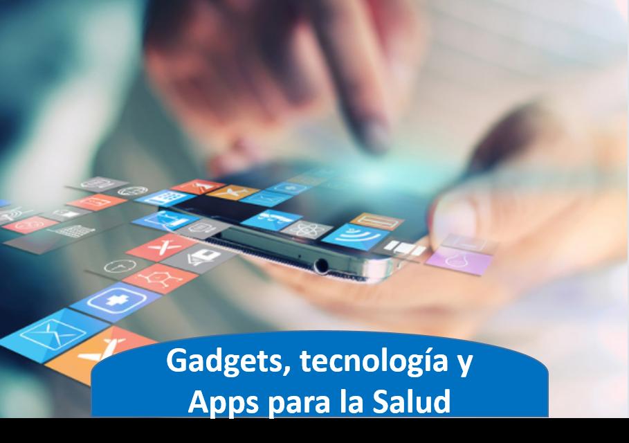Gadgets, tecnología y Apps para la Salud