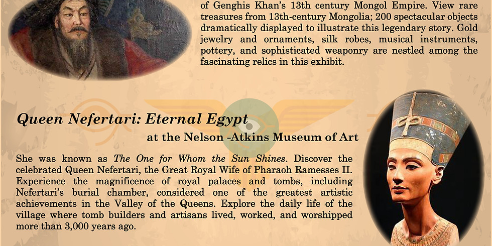 Exhibitions on Genghis Khan and Queen Nefertari on one Daytrip!