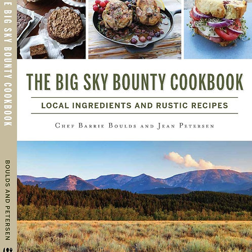 The Big Sky Bounty Cookbook - Local Ingredients and Rustic Recipes