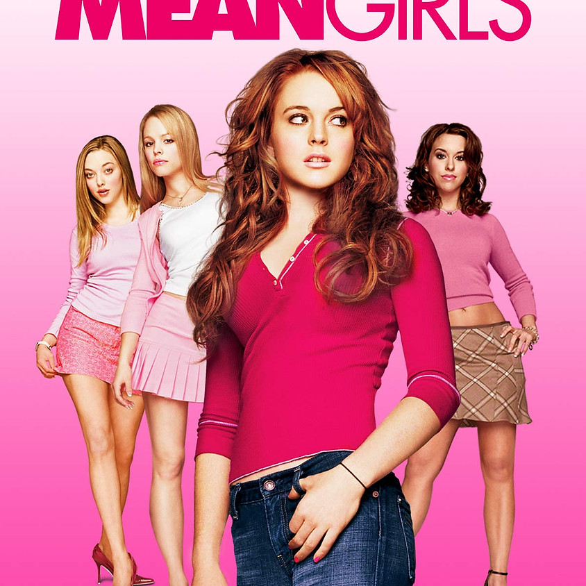 Mean Girls - 9:15pm Showtime