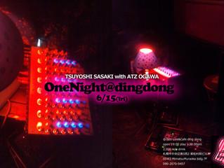 OneNight@dingdong 6/15 (fri) 佐々木剛 x ATZ OGAWA