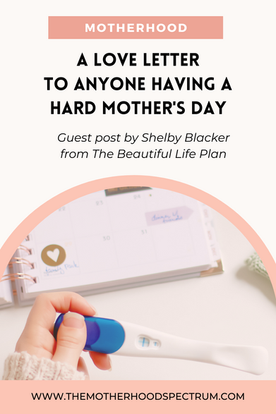 A Love Letter To Anyone Having a Hard Mother's Day