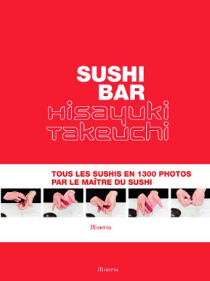 Sushi Bar - Tous les sushis en 1300 photos par le maitre du sushi