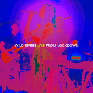 Wild Rivers Live From Lockdown