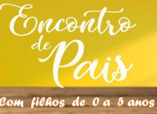 ENCONTRO DE PAIS (filhos de 0 a 5 anos) - 18/Abr (sábado)