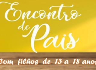 ENCONTRO DE PAIS ( filhos de 13 a 18 anos) - 09/Mai (sábado)