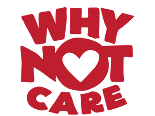 WHY NOT CARE