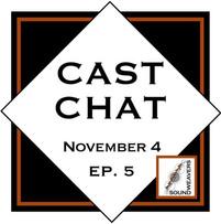Cast Chat, Ep. 5